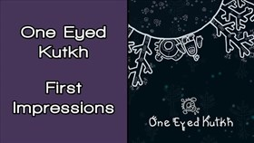 One Eyed Kutkh First Impressions